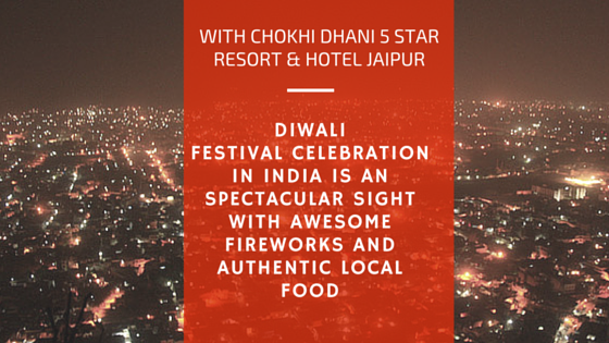 Diwali the festival of light in india with Chokhi Dhani best 5 star hotels at Jaipur Rajasthan India